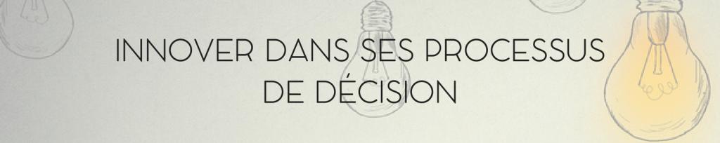 Innover dans ses processus de décision