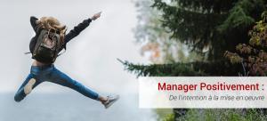 Manager Positivement : De l'intention à la mise en œuvre