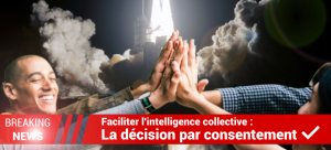 Faciliter l'intelligence collective : la décision par consentement