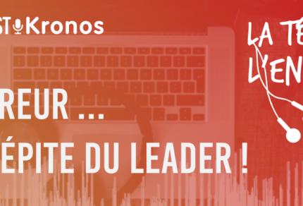 Podcast L'erreur la pépité du leader - La tête à l'envers - Kronos