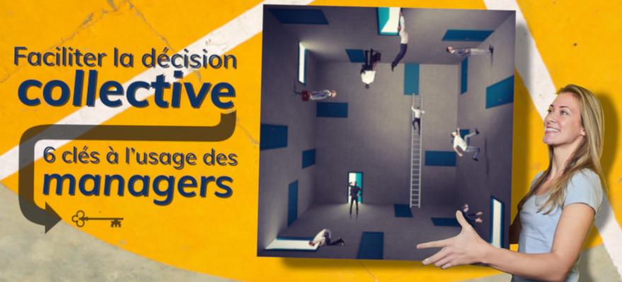 Faciliter la décision collective : 6 clés à l'usage des managers_Kronos